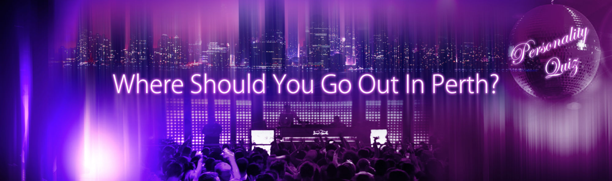 Personality Quiz….Where Should You Go Out In Perth?